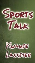 Kwamie Lassiter's Sports Talk