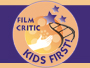 KIDS FIRST! Film Critics