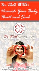 Be Well Bites: Nourish Your Body, Heart and Soul