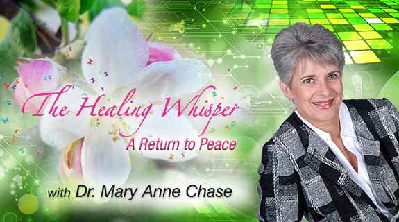 The Healing Whisper: A Return to Peace with host Dr. Mary Anne Chase