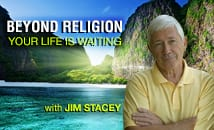 Beyond Religion: Your Life is Waiting