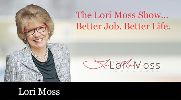 The Lori Moss Show…Better Job. Better Life.