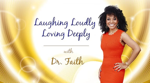 Laughing Loudly Loving Deeply with Dr. Faith