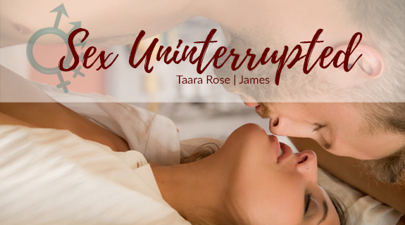 Sex Uninterrupted with Taara and James