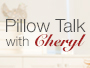 Pillow Talk with Cheryl