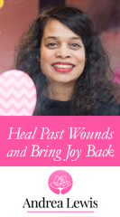 Heal Past Wounds and Bring Joy Back