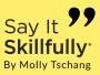 Say It Skillfully™