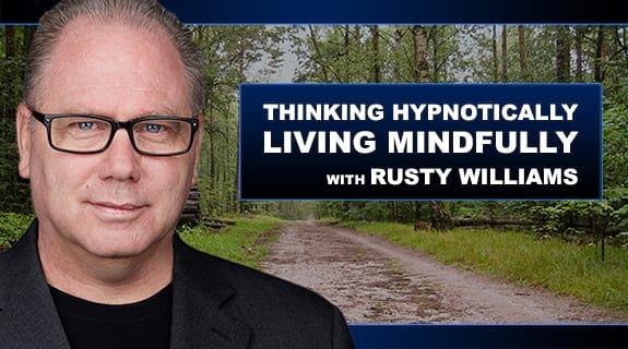 Thinking Hypnotically, Living Mindfully