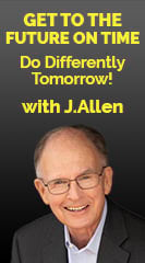 Get to the Future On Time…Do Differently Tomorrow!