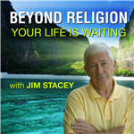 <![CDATA[Beyond Religion: Your Life is Waiting]]>